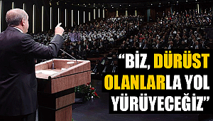ERDOĞAN 'BİZ, DÜRÜST OLANLARLA YOL YÜRÜYECEĞİZ'