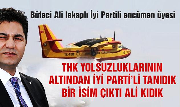 THK yolsuzluklarının altından İYİ Parti'li tanıdık bir isim çıktı: Ali Kıdık