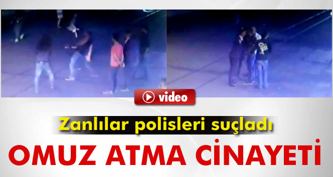 Omuz atma cinayetinin zanlıları polisleri suçladı